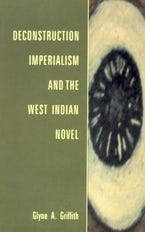 Deconstruction, Imperialism and the West Indian Novel
