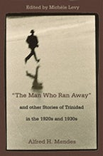 """The Man Who Ran Away"" and other Stories of Trinidad in the 1920s and 1930s"