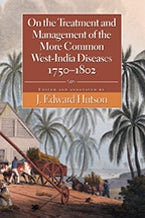 On the Treatment and Management of the More Common West-india Diseases, 1750-1802