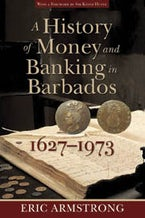A History of Money and Banking in Barbados, 1627-1973