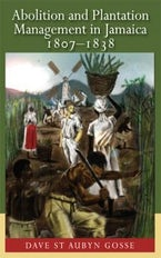 Abolition and Plantation Management in Jamaica, 1807-1838