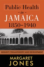 Public Health in Jamaica, 1850-1940