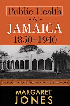 Public Health in Jamaica, 1850-1940