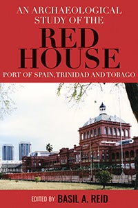 An Archaelogical Study of the Red House, Port of Spain, Trinidad and Tobago