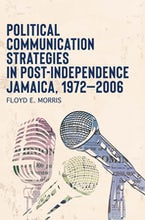 Political Communication Strategies in Post-Independence Jamaica, 1972-2006