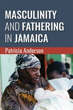 Masculinity and Fathering in Jamaica